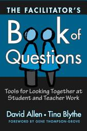 The Facilitator's Book of Questions: Resources for Looking Together at Student and Teacher Work