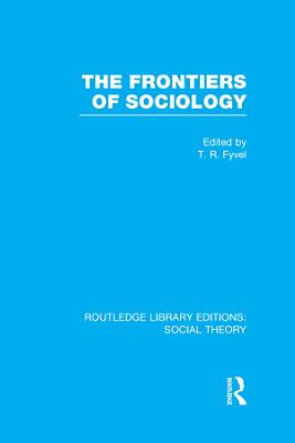 The Frontiers of Sociology  RLE Social Theory  PDF