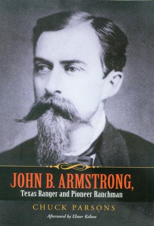 John B  Armstrong  Texas Ranger and Pioneer Ranchman PDF