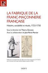 La fabrique de la franc-maçonnerie française: Histoire, sociabilité et rituels, 1725 1750