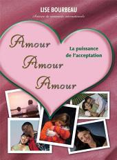 Amour, Amour, Amour: La Puissance De L'acceptation