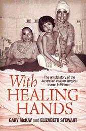 With Healing Hands: The Untold Story of the Australian Civilian Surgical Teams in Vietnam