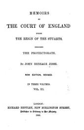 Memoirs of the court of England during the reign of the Stuarts, including the protectorate: Volume 3