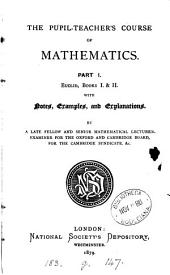 Euclid, books i. & ii., with notes, examples, and explanations, by a late fellow and senior mathematical lecturer