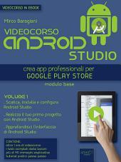 Videocorso Android Studio. Volume 1: Crea app professionali per Google Play Store