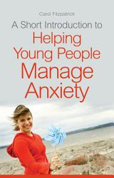 A Short Introduction To Helping Young People Manage Anxiety PDF