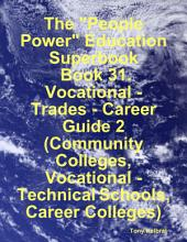 "The ""People Power"" Education Superbook: Book 31. Vocational - Trades - Career Guide 2 (Community Colleges, Vocational - Technical Schools, Career Colleges)"