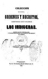 Colección de acuerdos, órdenes y decretos, sobre tierras, casas y solares, de los indígenas: bienes de sus comunidades y fundos legales de los pueblos del estado de Jalisco, Volumen 2