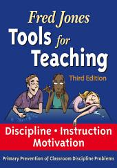 Fred Jones Tools for Teaching 3rd Edition: Discipline•Instruction•Motivation Primary Prevention of Discipline Problems