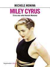 Miley Cyrus: C'era una volta Hannah Montana