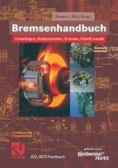Bremsenhandbuch: Grundlagen, Komponenten, Systeme, Fahrdynamik