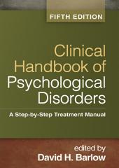 Clinical Handbook of Psychological Disorders, Fifth Edition: A Step-by-Step Treatment Manual, Edition 5
