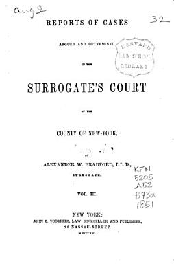 Reports of Cases Argued and Determined in the Surrogate s Court of the County of New York PDF