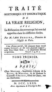Traité historique et dogmatique de la vraie religion: avec la réfutation des erreurs qui lui ont été opposées dans les différents siècles