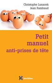 Petit manuel anti-prises de tête: Réussir et vivre dans la bonne humeur avec la méthode Apter