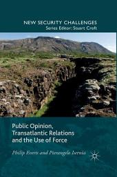 Public Opinion, Transatlantic Relations and the Use of Force
