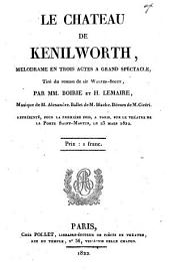 Le chateau de Kenilworth. Melodrame en 3 actes Tire du roman de Sir Walter Scott