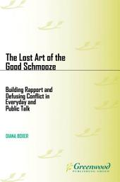 The Lost Art of the Good Schmooze: Building Rapport and Defusing Conflict in Everyday and Public Talk: Building Rapport and Defusing Conflict in Everyday and Public Talk