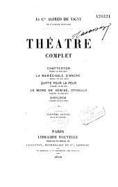 Théâtre complet: Chatterton ; La Maréchale d'Ancre ; Quitte pour la peur ; Le More de Venise ; Othello ; Shylock