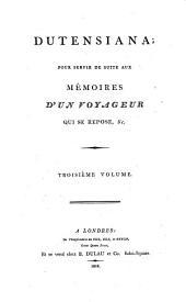 Mémoires d'un voyageur qui se repose; contenant des anecdotes historiques, politiques et littéraires, relatives à plusieurs des principaux personnages du siècle, [par m. Dutens]. Tome 1. [-3.]: Dutensiana, Volume 3