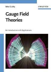 Gauge Field Theories: An Introduction with Applications