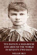 Ten Days in a Mad House and Around the World in Seventy Two Days Book