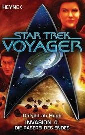 Star Trek - Voyager: Die Raserei des Endes: Invasion 4 - Roman