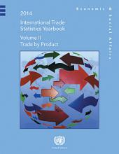 International Trade Statistics Yearbook 2014. Volume 2: Trade by Product