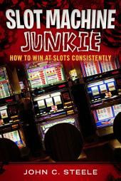 Slot Machine Junkie: How to Win at Slots Consistently