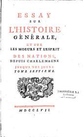 Essay sur l'histoire generale et sur les moeurs et l'esprit des nations, depuis Charlemagne jusqu'a nos jours