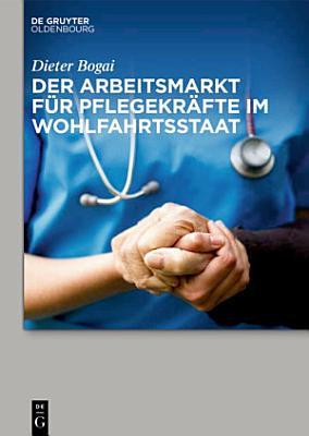 Der Arbeitsmarkt f  r Pflegekr  fte im Wohlfahrtsstaat PDF