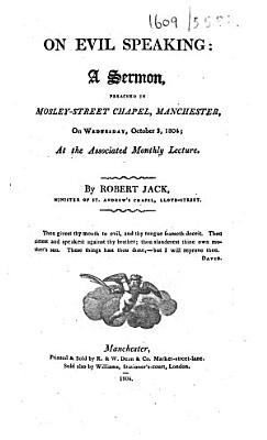 On evil speaking  A sermon preached in Mosley Street Chapel  Manchester  on Wednesday  October 3  1804  etc