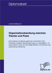 Organisationsberatung zwischen Theorie und Praxis: Eine Analyse von Beratungsformen hinsichtlich ihres Potentials, aktuelle Herausforderungen zu bewältigen, mit besonderem Fokus auf die Möglichkeiten und Grenzen der systemischen Beratung