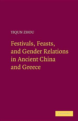 Festivals  Feasts  and Gender Relations in Ancient China and Greece