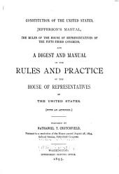 Constitution of the United States, Jefferson's Manual, the Rules of the House of Representatives of the Fifty-third Congress, and a Digest and Manual of the Rules and Practice of the House of Representatives of the United States