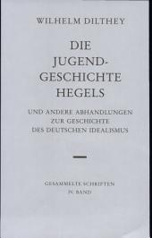Gesammelte Schriften: Die Jugendgeschichte Hegels und andere Abhandlungen zur Geschichte des deutschen Idealismus