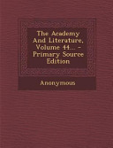 The Academy and Literature  Volume 44      Primary Source Edition PDF