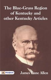 The Blue-grass Region of Kentucky: And Other Kentucky Articles