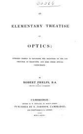 An Elementary Treatise on Optics: Intented Chiefly to Elucidate the Principles of the Construction of Telescopes, and Some Other Optical Instruments