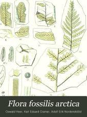 Flora fossilis arctica: Die fossile flora der polarländer ...