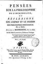 Pensées sur la philosophie de l'incrédulité, ou Réflexions sur l'esprit et le dessein des philosophes irréligieux de ce siècle, etc