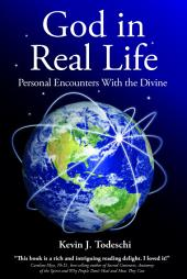God In Real Life: Personal Encounters with the Divine