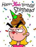 Happy 36th Birthday Shithead