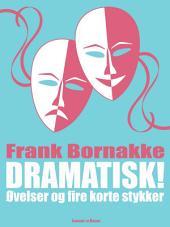 Dramatisk!: Øvelser og fire korte stykker