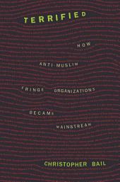 Terrified: How Anti-Muslim Fringe Organizations Became Mainstream