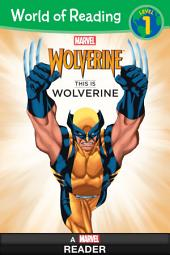 World of Reading: This is Wolverine: A Marvel Reader (Level 1)