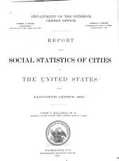 Report on the Social Statistics of Cities in the United States at the Eleventh Census: 1890