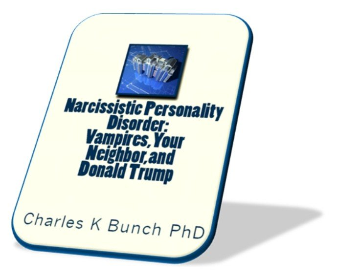 Vampires, Your Neighbor, Gangsters, and Donald Trump: Narcissistic Personality Disorder 15 Tools Takers Use to Build Skyscrapers of Lies and Deceit
