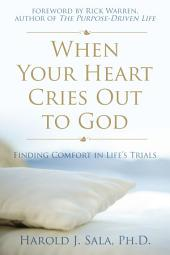 When Your Heart Cries Out to God: Finding Comfort in LifeÕs Trials