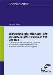 Bilanzierung von Forschungs- und Entwicklungsaktivitäten nach IFRS und HGB - eine empirisch-quantitative Analyse der Konzernabschlüsse dreier deutscher Automobilhersteller im Zeitvergleich